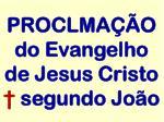 proclma o do evangelho de jesus cristo segundo jo o