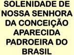 solenidade de nossa senhora da concei o aparecida padroeira do brasil