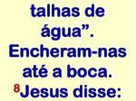 talhas de gua encheram nas at a boca 8 jesus disse