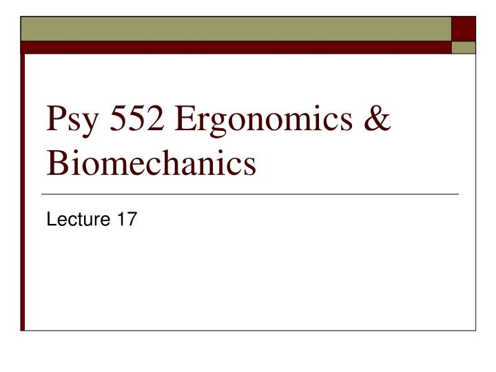 psy 552 ergonomics biomechanics n.