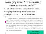 averaging issue are we making a mountain outa anthill