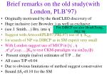 brief remarks on the old study with london plb 97
