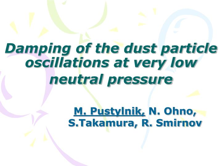 damping of the dust particle oscillations at very low neutral pressure n.