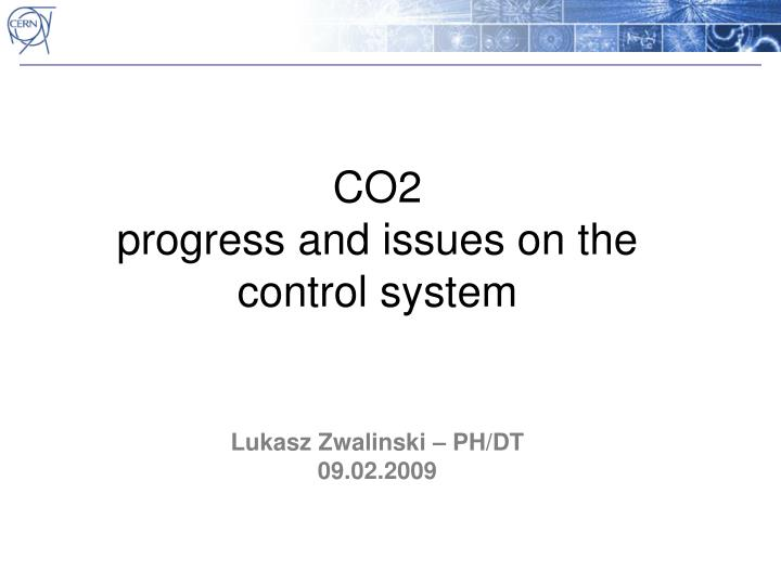 co2 progress and issues on the control system n.