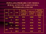 popula ia probabil din mediul rural activ n agricultur n perioada 1918 1989