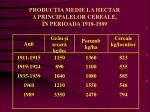 produc ia medie la hectar a principalelor cereale n perioada 1918 1989