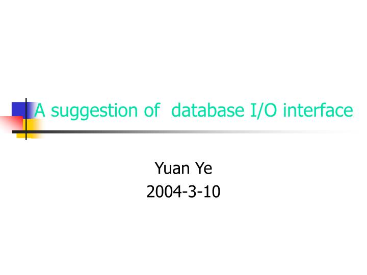 a suggestion of database i o interface n.