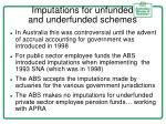 imputations for unfunded and underfunded schemes