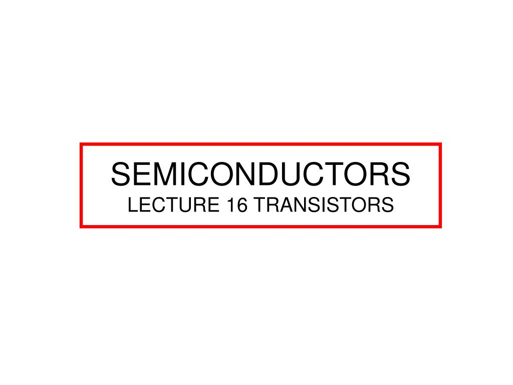 Ppt Semiconductors Lecture 16 Transistors Powerpoint Presentation Light Dimmer That Uses Triac Diac Controls The Brightness Of Slide1 N