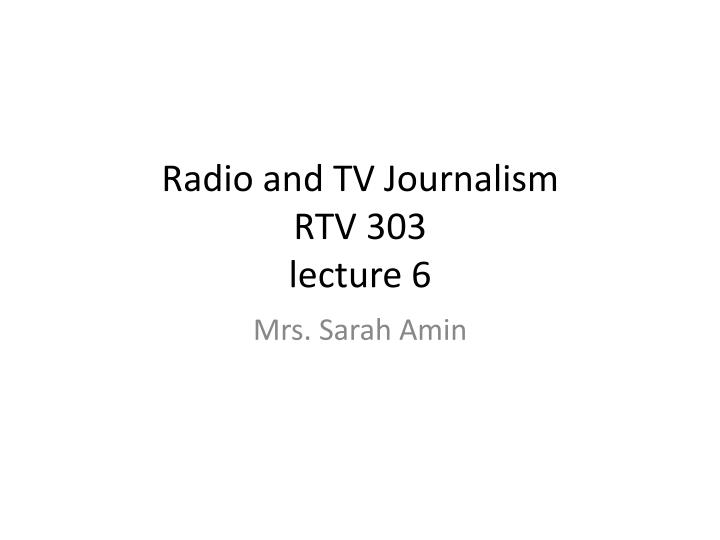 radio and tv journalism rtv 303 lecture 6 n.