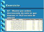 q7 mostre por ordem decrescente da nota os que tiveram 16 5 na nota de lec101