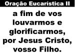 a fim de vos louvarmos e glorificarmos por jesus cristo vosso filho