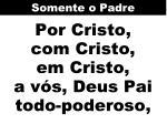 por cristo com cristo em cristo a v s deus pai todo poderoso