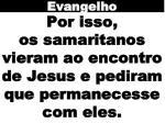 por isso os samaritanos vieram ao encontro de jesus e pediram que permanecesse com eles