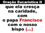 que ela cres a na caridade com o papa francisco com o nosso bispo