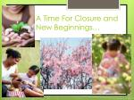 a time for closure and new beginnings1