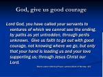 god give us good courage