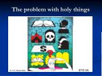 the problem with holy things