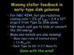 missing stellar feedback in early type disk galaxies