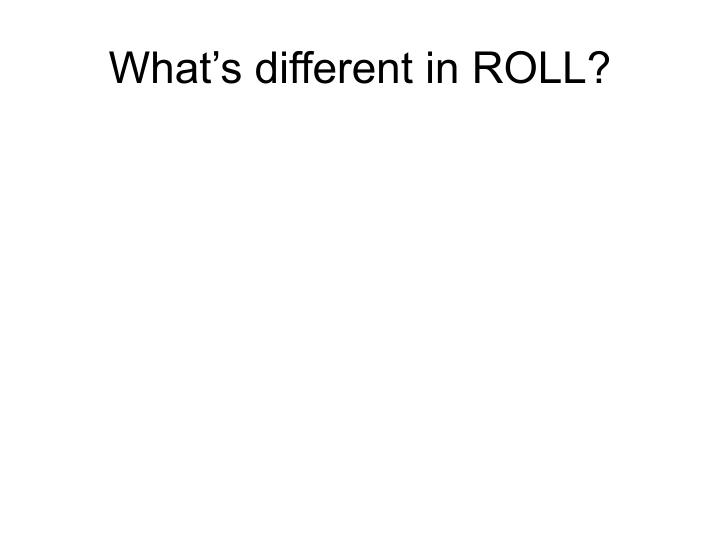 What's different in ROLL?