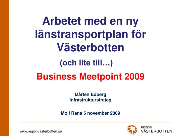 arbetet med en ny l nstransportplan f r v sterbotten business meetpoint 2009 n.