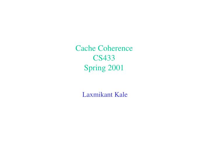 cache coherence cs433 spring 2001 n.