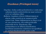 etuoikeus privileged move