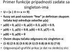 primer funkcije pripadnosti zadate sa singleton ima