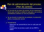plan de administraci n del proceso plan de control
