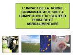 l impact de la norme communautaire sur la comp titivit du secteur primaire et agroalimentaire