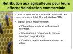 r tribution aux agriculteurs pour leurs efforts valorisation commerciale