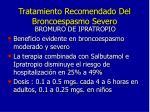 tratamiento recomendado del broncoespasmo severo5
