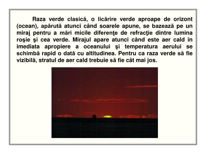 Raza verde clasică, o licărire verde aproape de orizont (ocean), apărută atunci când soarele apune, se bazează pe un miraj pentru a mări micile diferenţe d