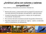 am rica latina con actores y cadenas competitivas