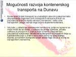 mogu nosti razvoja kontenerskog transporta na dunavu