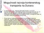 mogu nosti razvoja kontenerskog transporta na dunavu1