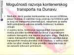 mogu nosti razvoja kontenerskog transporta na dunavu5