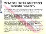 mogu nosti razvoja kontenerskog transporta na dunavu7