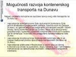 mogu nosti razvoja kontenerskog transporta na dunavu9