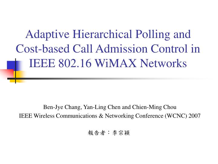 adaptive hierarchical polling and cost based call admission control in ieee 802 16 wimax networks n.