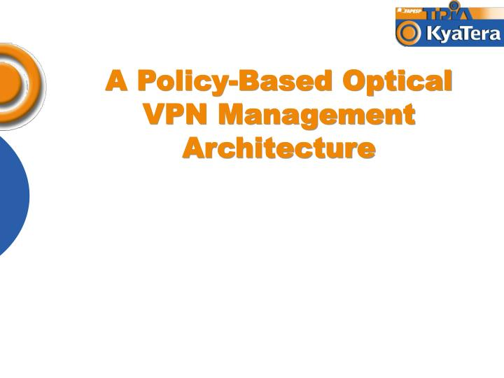 a policy based optical vpn management architecture n.