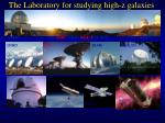 the laboratory for studying high z galaxies
