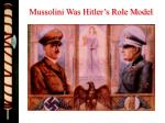 mussolini was hitler s role model