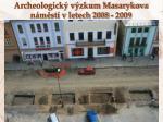 archeologick v zkum masarykova n m st v letech 2008 20091