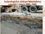 archeologick v zkum masarykova n m st v letech 2008 20092