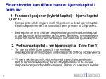 finansfondet kan tilf re banker kjernekapital i form av