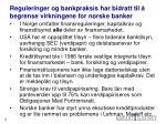 reguleringer og bankpraksis har bidratt til begrense virkningene for norske banker