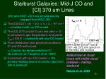 starburst galaxies mid j co and ci 370 um lines