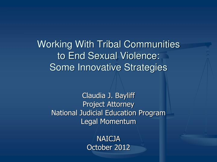 working with tribal communities to end sexual violence some innovative strategies n.