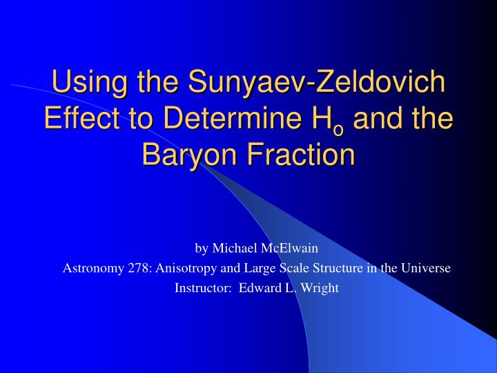 Using the sunyaev zeldovich effect to determine h o and the baryon fraction